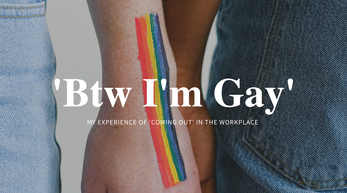 Btw I'm Gay: My Experience 'Coming Out' in the Workplace