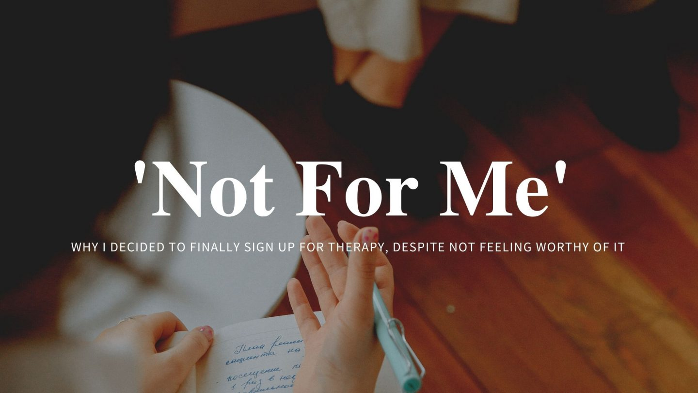 'Not For Me' – why I decided to finally sign up for therapy, despite not feeling worthy of it